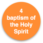 4 Baptism of the Holy Spirit